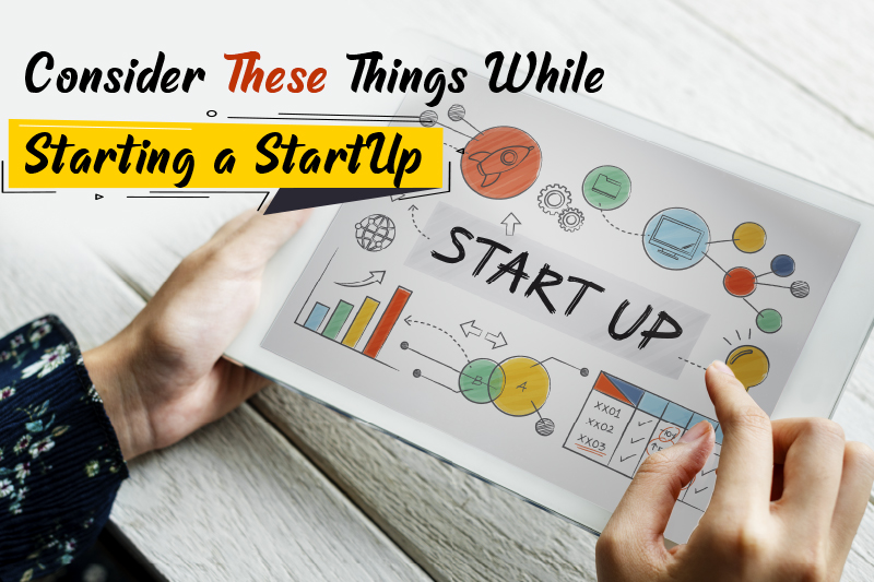 Consider These Things While Starting a StartUp